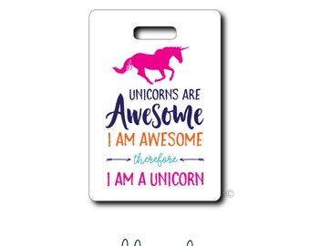 Unicorns are awesome...I am awesome...I am a unicorn...Personalized Luggage Bag Tag