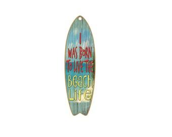"I Was Born To Live The Beach Life Nautical Ocean Beach Surfboard Sign 5""x16"""