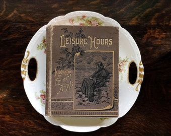 """1891 Antique Book Leisure Hours A Compilation Of 150 """"Sketches"""" With Pen And Pencil By Noted Authors Of That Time Edited By Daphne Dale"""