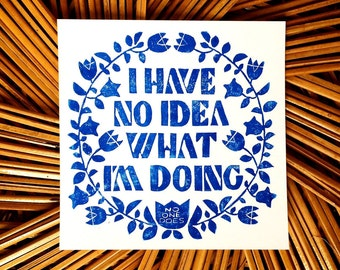 block print // I Have No Idea What I'm Doing // hand-carved hand-printed 5.5 x 5.5 illustrated typography print