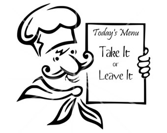 SVG - Todays Menu Take it or Leave It - Chef svg - Chef - Sign SVG - Menu - Take it or Leave it - Pallet Sign File - DIY Sign File