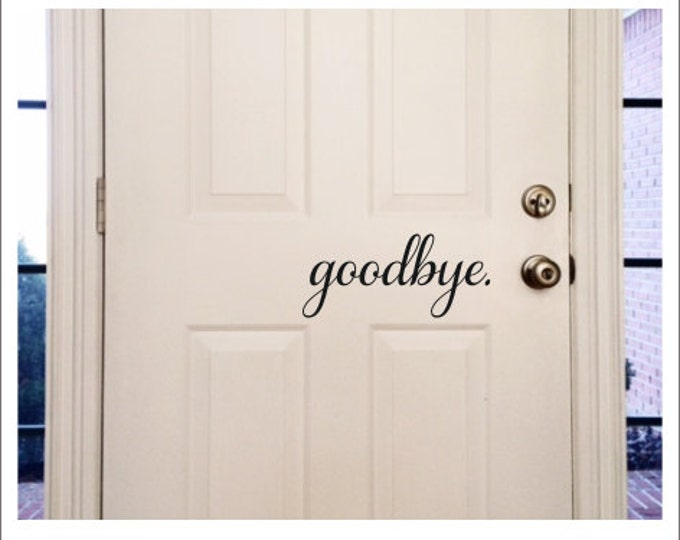 Goodbye Door Decal Vinyl Decal Door Decal Indoor Vinyl Door Decal Greeting Goodbye Vinyl Goodbye Decor Home Decor Door Decor Door Decal