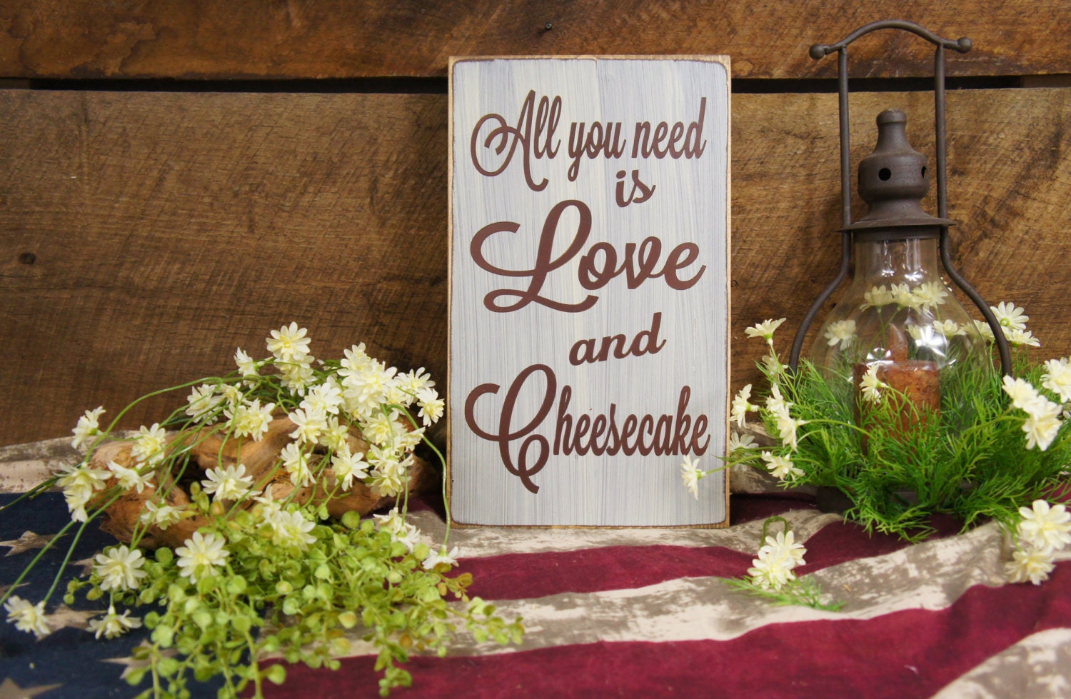 All You Need is Love and Cheesecake Wedding Sign Rustic Style