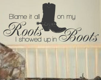 Blame It All On My Roots, I Showed Up In Boots9, Vinyl Wall Art Decal for Girls or Boys Nursery or Room
