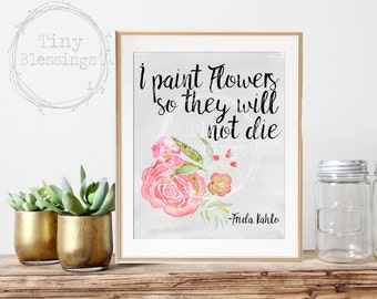 Frida Kahlo Quote Typography - I paint flowers so they will not die - Watercolor Art Print