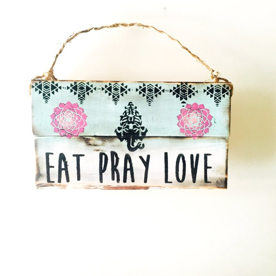 Eat Pray Love Sign / Eat Pray Love Wall Art / Sea Gypsy California / Ganesh / Yoga / Gratitude /