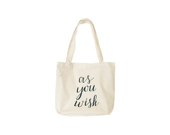 As you wish Tote - Princess Bride - Screen Printed on Canvas - Made in USA