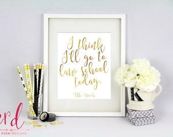 I think I'll go to Law School Today Print - Gold Foil Texture - Graduate School - Graduation Gift - 8x10 Print - Giclee Print
