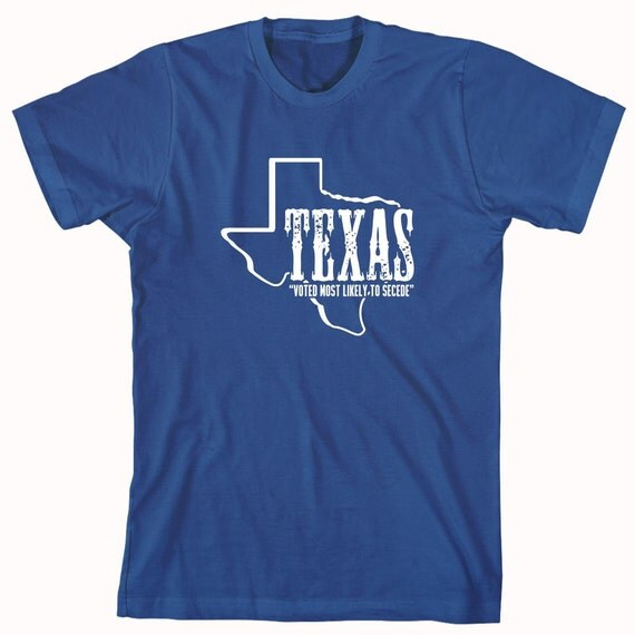 Texas Voted Most Likely To Secede Shirt, texan pride, great state of texas - ID: 689