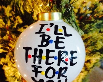 F•R•I•E•N•D•S - handpainted- Friends- ornament- -  ill be there for you stocking stuffer- gifts for best friend mom sister- friends