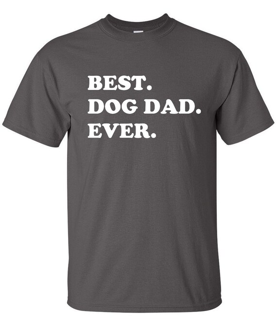 Best Dog Dad Ever Shirt - Awesome Dog T-Shirt - Gift For Dog Owners - Shirt for Dog Owners - Dog Shirt - Funny Shirt