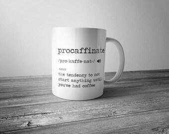 Funny Coffee Mug Procaffinate Definition 11 oz White Ceramic Coffee Cup Novelty Mug, Coffee Break, But First Coffee, Coffee Addict