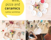 Friday night: wine, pizza and ceramics! March 3 Sydney Workshop - Make your own ceramic dish and necklace/brooch 6pm - 9pm