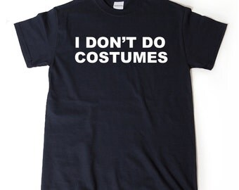 I Don't Do Costumes T-shirt Funny Halloween Trick Or Treat Halloween Costume Party Tee Shirt
