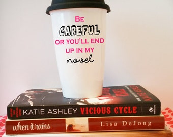 "Travel Coffee Mug - ""Be Careful or you'll end up in my novel"""
