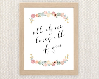 Printable Wall Art. All of me loves all of you. Quote with florals