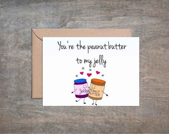 You're the Peanut Butter to my Jelly Love Card. Valentine's Day Card. Love Card. Anniversary Card. Funny Love Card. Funny Valentine Card.