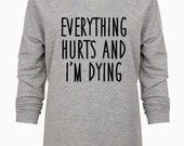 Everything hurts and i'm dying gym sweatshirt womens off shoulder sweater off shoulder slouchy plus size funny workout sweater long sleeve