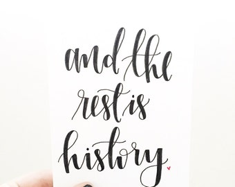 And the Rest is History Card - Wedding Card - Hand Lettered - Engagement Card
