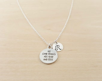All Good Things Are Wild And Free Necklace  -  Personalized Necklace - Initial Necklace - Custom Jewelry - Personalized Gift - Gift for Her