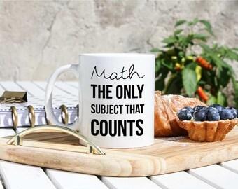 Math Teacher Gift- Math The Only Subject Counts- Funny Math Teacher Coffee Mug- Math Professor Gift- Gifts For Math Teacher- Math Tutor Gift