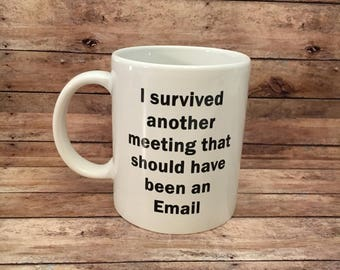I Survived Another Meeting That Should Have Been An Email, coffee mug, Office Humor