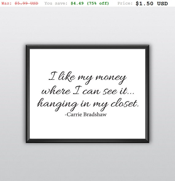 75% off I Like My Money Where I Can See It Printable Wall Art Hanging in My Closet Wall Print Carrie Bradshaw Wall Art Home Decor (T230)