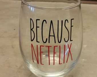 NETFLIX wine glass/ Because Netflix/ Netflix/ Wine Glass/ Personalized Gift/ Netflix and Chill
