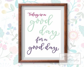 Today is a Good Day Print- Hand Lettered Calligraphy Printable- Instant Download- DIY Print for Motivational & Inspirational Wall Art