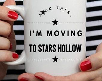 Stars Hollow Mug - F*ck this, I'm moving to Stars Hollow - Gilmore Girls Coffee Mug
