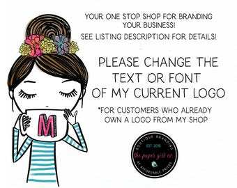 font, name change, tagline addition and or color change  - for current customer logo changes who have already purchased from my shop