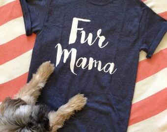 Fur Mama Shirt - ***FREE SHIPPING***