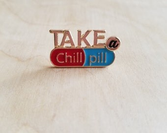 Take A Chill Pill Enamel Pin