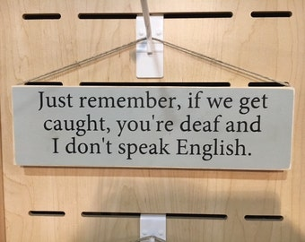 Just Remember, if we get caught, you're deaf and I don't speak english (Signs That Bring Hope Collection)