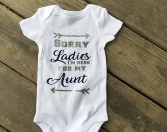 Aunt Onesie, Sorry Ladies I'm Here for My Aunt, Nephew Bodysuit, Support Aunt Outfit