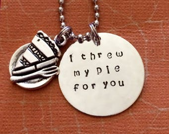 I threw my pie for you necklace