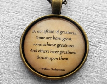 """William Shakespeare  """"Be not afraid of greatness.."""" Pendant and Necklace"""