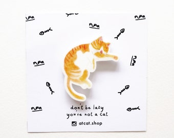 Chill Lazy Cat Acrylic Pin - Cat Gifts - Cat Lovers