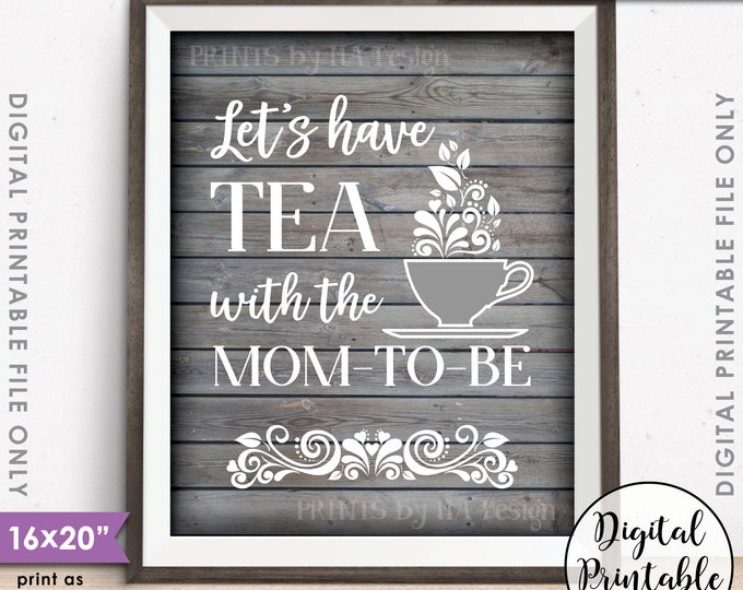 "Baby Shower Sign, Let's Have Tea with the Mom-to-Be Tea Party Baby Shower Rustic Wood Style 8x10""/16x20"" Instant Download Digital Printable"