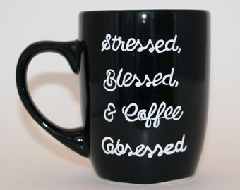 Stressed, Blessed, and Coffee Obsessed