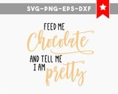 feed me and tell me im pretty svg cut file, feed me svg, commercial use, chocolate svg, sayings svg files, quotes svg, vinyl feed me shirt