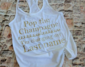 Bachelorette party shirt, bride shirt, bride to be shirt, pop the champagne I'm changing my last name, future bride shirt