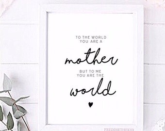 To the world you are a mother but to me you are the world Typography Mother's Day print