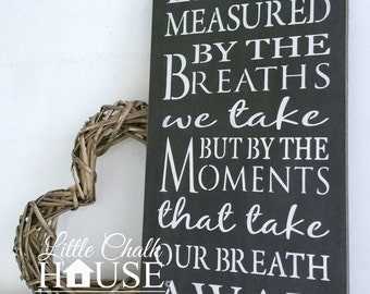 Life is not measured by the breaths we take but by the moments that take our breath away, wall art, Shabby Chic, painted in Annie Sloan