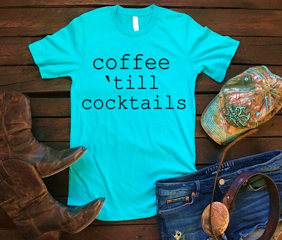 Coffee Till Cocktails Unisex T Shirt, Country T Shirt, Southern T Shirt, Country Shirt, Wife Shirt, Boss Shirt, Mom Shirt, Boutique Shirt