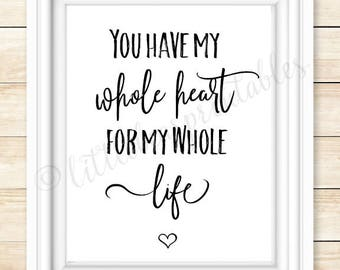 You have my whole heart for my whole life, printable wall art, quote about love, i love you gift, you are the one for me, bedroom decor art