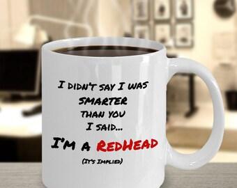 I didn't say that i was smarter than you I said...I'm a REDHEAD...(it's implied) Coffee Mug - Redhead Gift