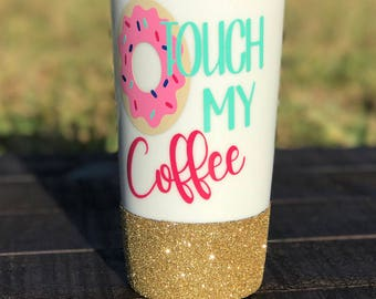 Donut touch my coffee tumbler