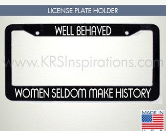 Well Behaved Women Seldom Make History License Plate Holder
