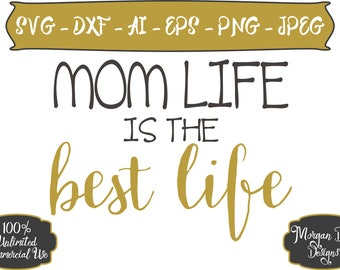 Mom Life is the Best Life SVG - Mom Life SVG - Life SVG - Best Life svg - Mom svg - Files for Silhouette Studio/Cricut Design Space